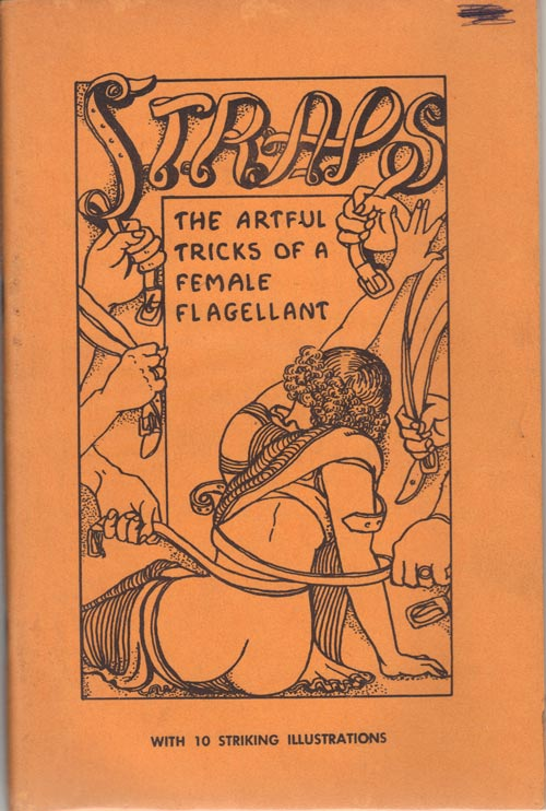 STRAPS. The Artful Tricks of a Female Flagellant.; A New Edition with New Striking Illustrations.