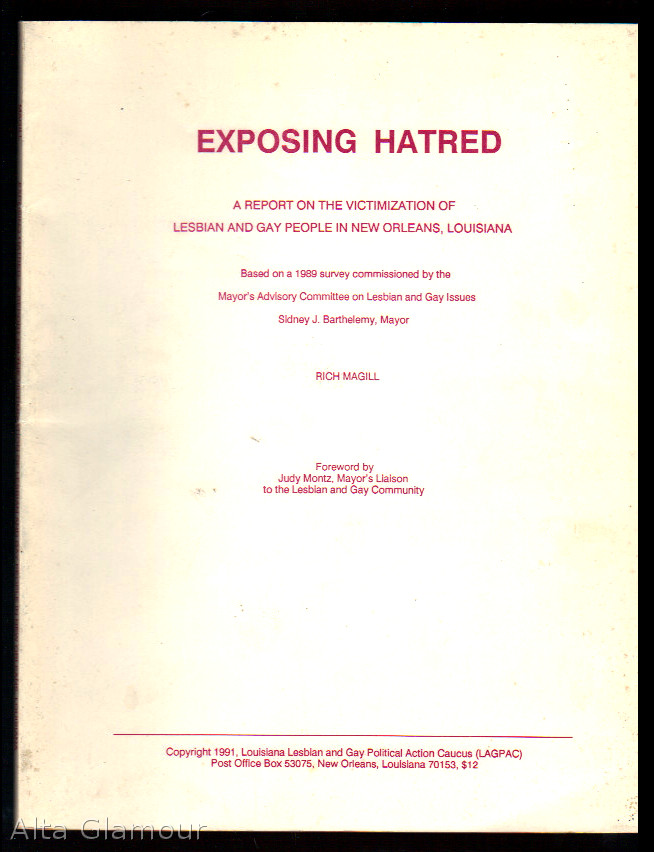 EXPOSING HATRED: A Report on the Victimization of Lesbian and Gay People in New Orleans, Louisiana; Based on a 1989 survey commissioned by the Mayor's Advisory Committee on Lesbian and Gay Issues. Rich Magill.