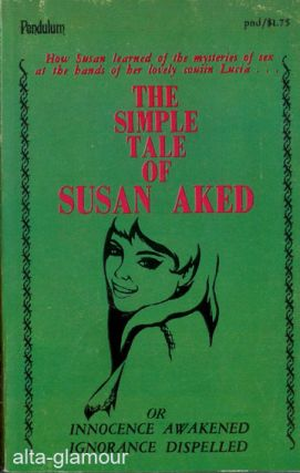 THE SIMPLE TALE OF SUSAN AKED, or Innocence Awakened Ignorance Dispelled.; Honni soit qui mal y pense