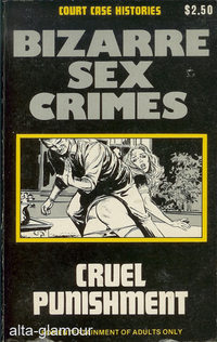 BIZARRE SEX CRIMES: CRUEL PUNISHMENT