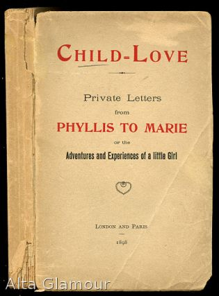 CHILD LOVE; Private Letters from Phyllis to Marie on the Art of Child-Love, or, The Adventures...