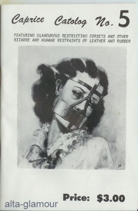 CAPRICE: Catalog No. 5; Featuring Glamourous Restricting Corsets and Other Bizarre and Humane Restraints of Leather and Rubber