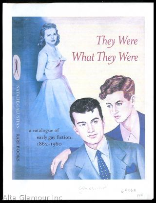 THEY WERE WHAT THEY WERE; A Catalogue of Early Gay Fiction: 1862-1960. Natalie Galustian Rare Books