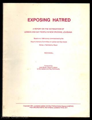 """EXPOSING HATRED: A Report on the Victimization of Lesbian and Gay People in New Orleans, Louisiana""; Based on a 1989 survey commissioned by the Mayor's Advisory Committee on Lesbian and Gay Issues."