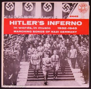 HITLER'S INFERNO - IN WORDS, IN MUSIC; Marching Songs Of Nazi Germany, 1932-1945. Bill Forrest,...