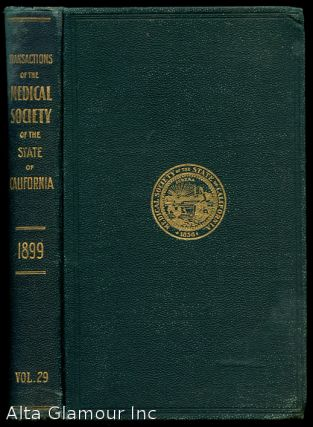 THE TRANSACTIONS OF THE MEDICAL SOCIETY OF THE STATE OF CALIFORNIA; Twenty-Ninth Annual Session, Monterey, April, 1899. Volume 29