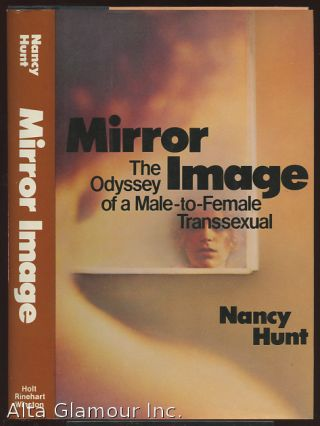 MIRROR IMAGE; The Odyssey of a Male-to-Female Transsexual. Nancy Hunt.