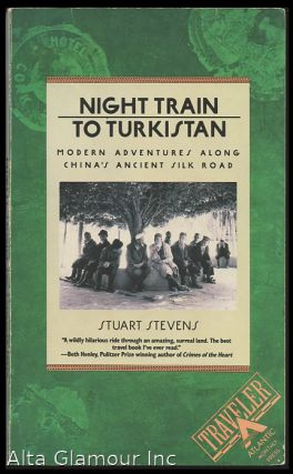 NIGHT TRAIN TO TURKISTAN; Modern Adventure along China's Ancient Silk Road. Stuart Stevens.