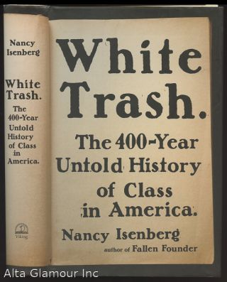 WHITE TRASH; The 400-Year Untold History of Class in America. Nancy Isenberg.